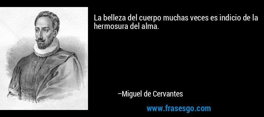 frase-la_belleza_del_cuerpo_muchas_veces_es_indicio_de_la_hermosur-miguel_de_cervantes