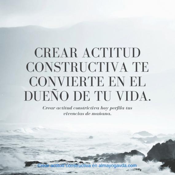 Crear actitud constructiva en almayogavida.com