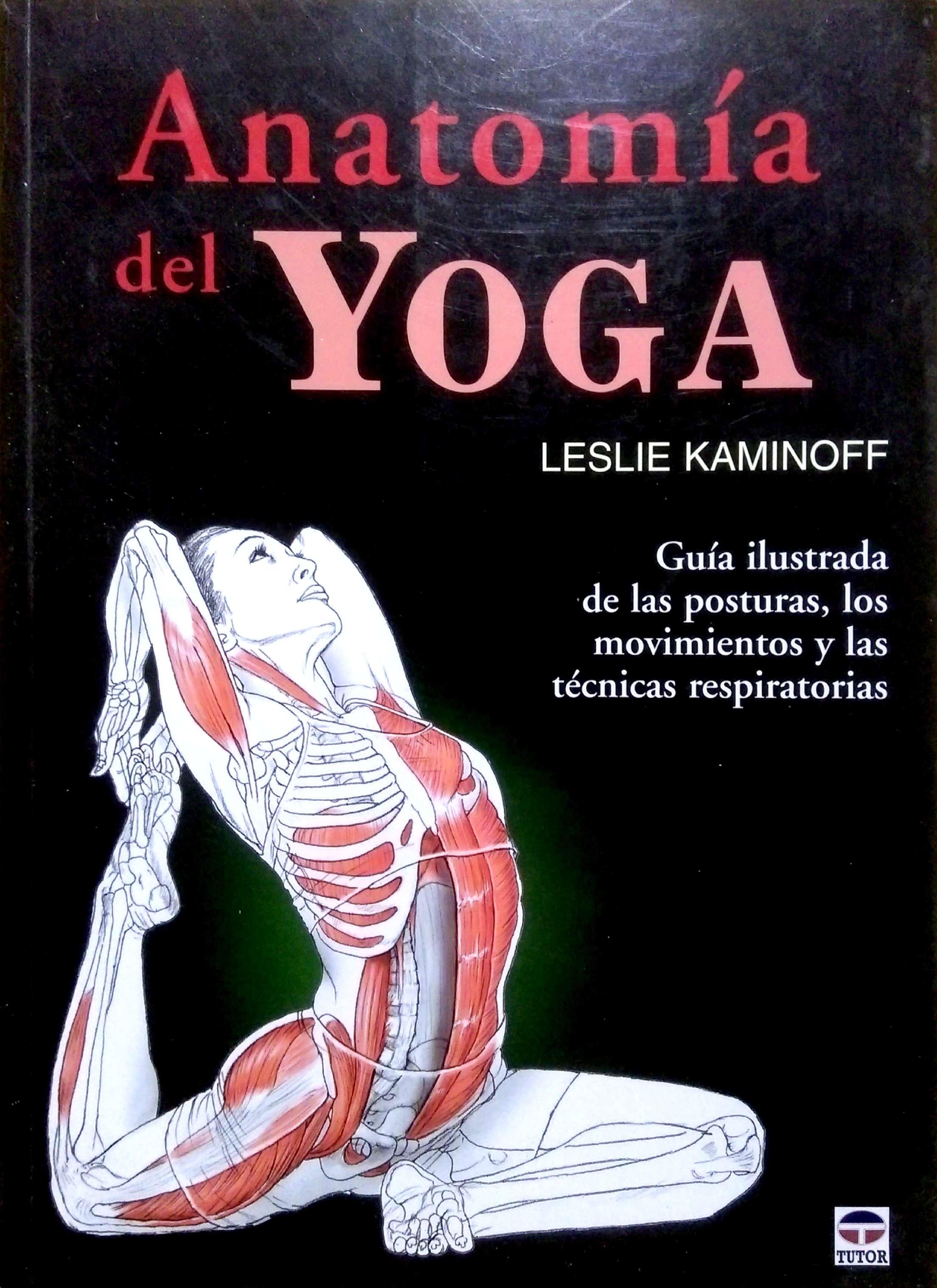 Anatomía del Yoga. Leslie Kaminoff - Clases particulares de yoga en ...